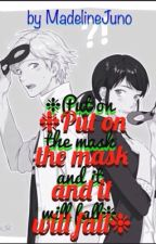 ❉Put on the mask and it will fall❉ & !English translation! by MadelineJuno