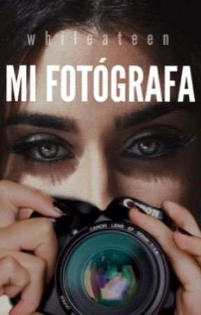 Mi Fotógrafa (Lauren/You) by WhileATeen