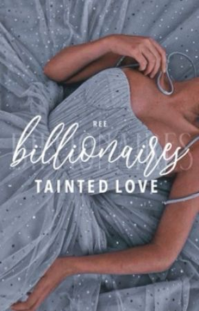 Billionaire's Tainted Love by highheelsprincess