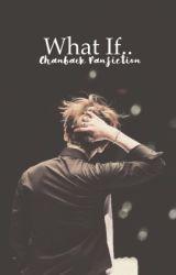 What If by Chanbaek1X