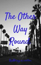 The Other Way Round. by MaryzPen