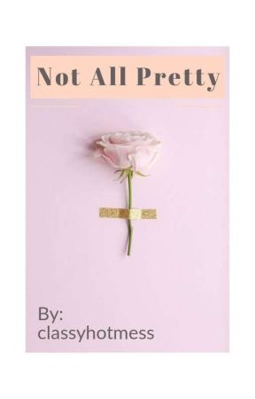 Not All Pretty by classyhotmess