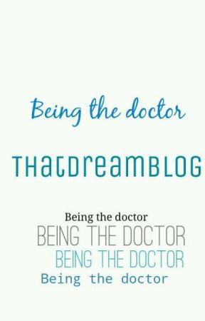 Being the doctor by Thatdreamblog