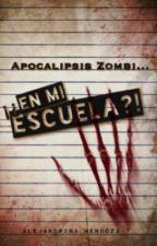Apocalipsis zombi... ¡¿En mi escuela?! © [EDITANDO] by NinaHerondale16