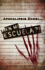 Apocalipsis zombi... ¡¿En mi escuela?! © [#CsApocalypticInfinitLove] by NinaHerondale16