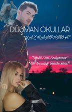 """DÜŞMAN OKULLAR """"YAZ KAMPINDA"""" by GamzeSirmaliii"""