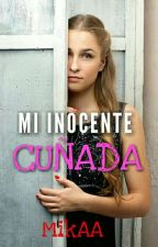 Mi Inocente Cuñada *Completa* by MikAA101
