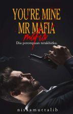 Your're Mine Mr Mafia! (Complete) by nisaamuttalib