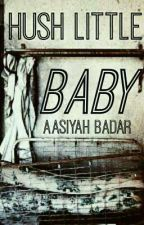 Hush Little Baby | √ by AasiyahBadar