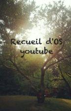 Receuil d'OS youtube by Le-Panda-De-Slg