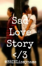 Sad Love Stories ( Collections of stories that will make you cry ) by BRIELismyname