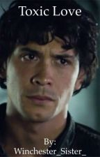 Toxic Love**Bellamy Blake [3] (Completed) by Winchester_Sister_