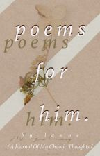 Poems For Him  by EnchantingFirefly13