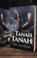 Dari Tanah Ke Tanah by TajulZulkarnain
