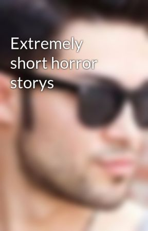 Extremely short horror storys by james09901