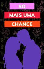 Só mais uma chance by Milena7672