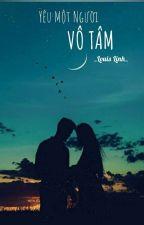 Yêu Một Người Vô Tâm (Full) by LouisLinhh