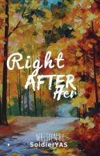 Right after her (ON-GOING) #Wattys2017 by SoldierYAS