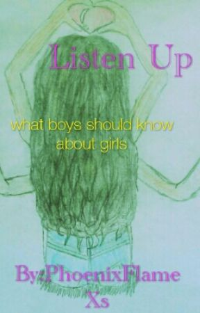 Listen Up °what boys need to know about girls° by PhoenixFlameXs