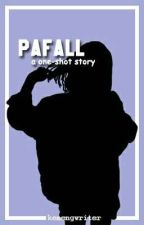 Pafall [One Shot] by kemengwriter