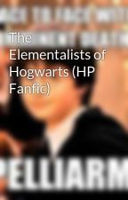 The Elementalists of Hogwarts (HP Fanfic) by mememaster13