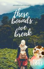 These Bounds We Break by Deborahsaurus