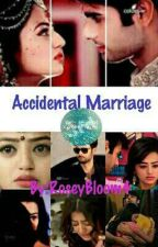 Accidental Marriage By Unknown***Completed & Edited*** by RoseyBloom4