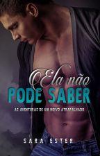 Ela não pode saber: As aventuras de um noivo atrapalhado (DEGUSTAÇÃO) by SaradoJonas