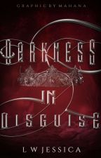 Darkness in Disguise   (#wattys2018) by LWJessica
