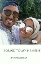 BOUND TO MY NEMESIS by Reine_Gh