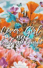 Cover Girl ni Baklang Brusko (#Wattys2017) by ManlyKrisalaTheGreat