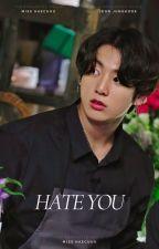 Hate You   JJK √ by hoeforseok
