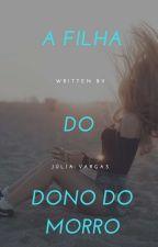 A Filha do Dono do Morro (Concluida) by HeyLou19