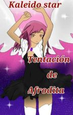 Kaleido Star Tentación de Afrodita  by Laylahalmiton