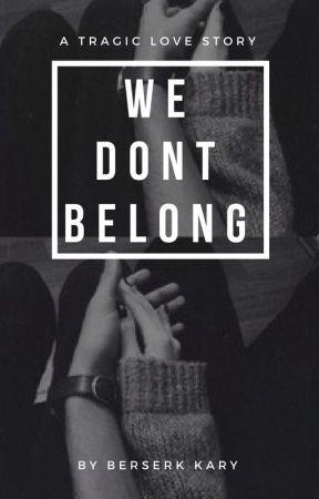 We Don't Belong by berserkkary
