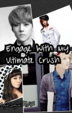 Engage With My Ultimate Crush by Yzhyl_shynN14