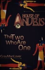 House Of Anubis: The Two Who Are One (Part 1) by DGrayManLover