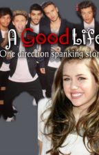 A Good Life (One Direction spanking story) by ziamstruelove