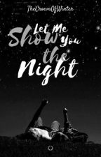 Let Me Show You The Night by TheCrownOfWinter