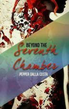 BEHIND THE 7TH CHAMBER  by PepperDallaCosta