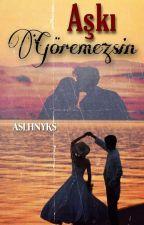 AŞKI GÖREMEZSİN ( DÜZENLENİYOR ) by Aslhnyks