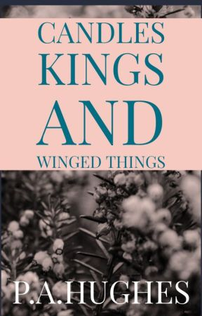 Candles, Kings and Winged things. by PAHughes