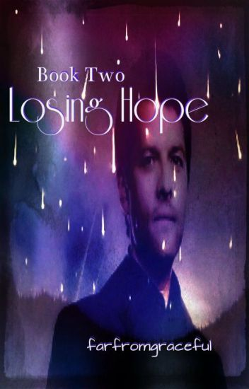 Losing Hope (A Supernatural fanfic; book two)