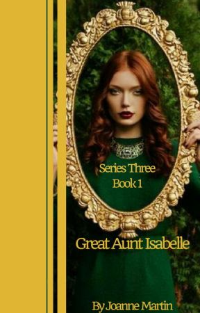 Great Aunt Isabelle- Series Three, Book 1 by JoanneMartin2015