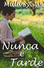 Nunca é Tarde by MillaSylva30