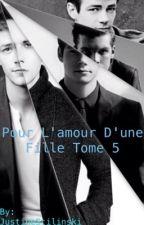 Pour L'amour D'une Fille Tome 5 by JustineStilinski