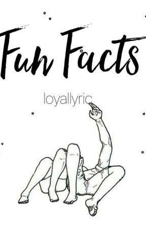 Fun Facts  by loyallyric