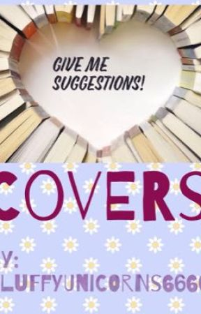 Covers~Give me suggestions! by FluffyUnicorns6666