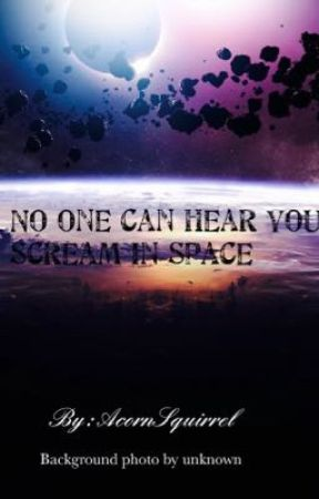 No One Can Hear You Scream In Space by AcornSquirell