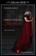 Perfectamente Imperfecta (Unidos por el amor #1) by FernandaST15